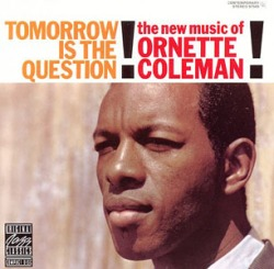 ornettecoleman_tomorrowisthequestion_cmb.jpg